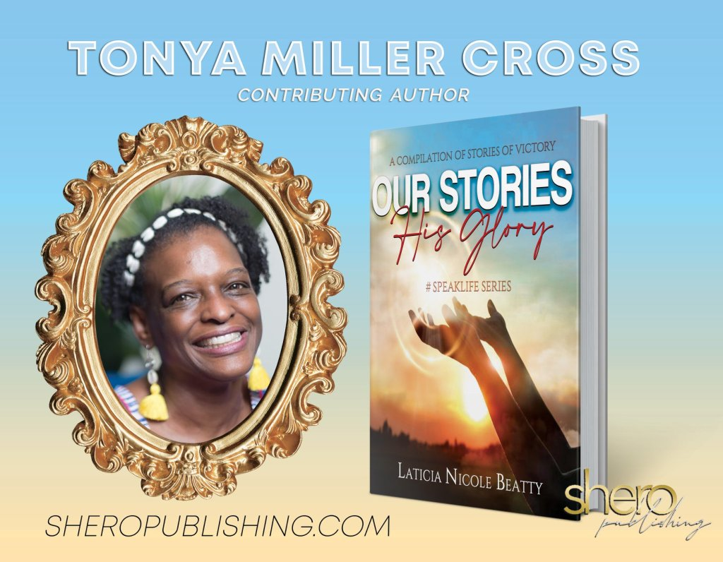 Our Stories, His Glory book ad with book cover and featuring contributing author Tonya Miller Cross.